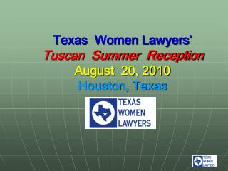 Texas  Women Lawyers' Tuscan  Summer  Reception August  20, 2010 Houston, Texas