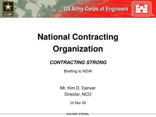 National Contracting Organization CONTRACTING STRONG Briefing to NDIA