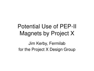 Potential Use of PEP-II Magnets by Project X