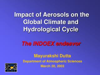 Impact of Aerosols on the Global Climate and  Hydrological Cycle The INDOEX endeavor