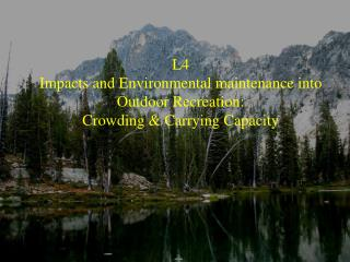 L4 Impacts and Environmental maintenance into  Outdoor Recreation: Crowding & Carrying Capacity