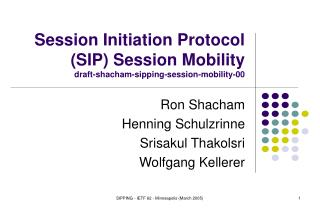 Session Initiation Protocol (SIP) Session Mobility draft-shacham-sipping-session-mobility-00