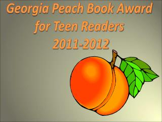 Georgia Peach Book Award  for Teen Readers  2011-2012