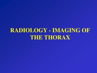 RADIOLOGY - IMAGING OF THE THORAX