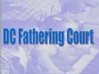 DC Fathering Court