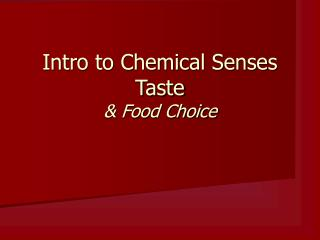 Intro to Chemical Senses Taste & Food Choice