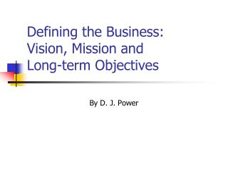 Defining the Business:  Vision, Mission and  Long-term Objectives