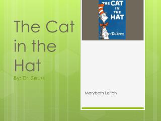 The Cat in the Hat By: Dr. Seuss