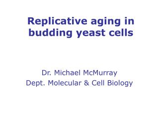 Replicative aging in budding yeast cells