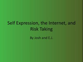 Self Expression, the Internet, and Risk Taking