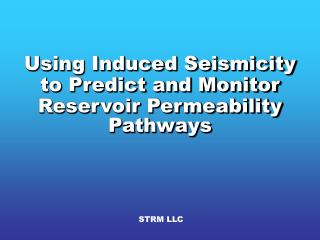 Using Induced Seismicity  to Predict and Monitor Reservoir Permeability Pathways