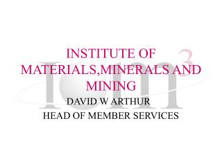 INSTITUTE OF MATERIALS,MINERALS AND MINING