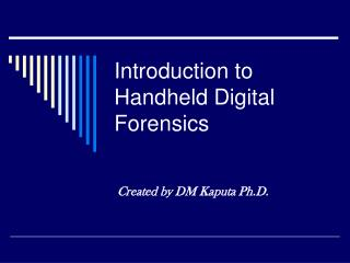 Introduction to Handheld Digital Forensics