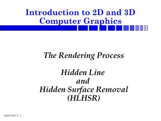 The Rendering Process Hidden Line  and  Hidden Surface Removal (HLHSR)