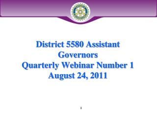 District 5580 Assistant Governors  Quarterly Webinar Number 1  August 24, 2011