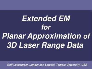 Extended EM for Planar Approximation  of 3D Laser Range Data