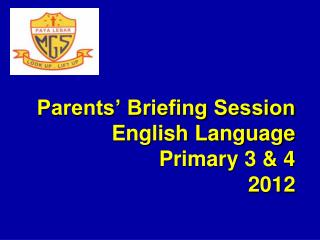 Parents' Briefing Session  English Language  Primary 3 & 4 2012