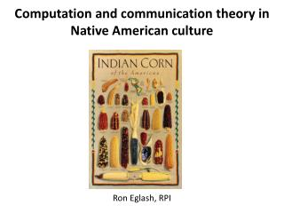 Computation and communication theory in Native American culture Ron Eglash, RPI