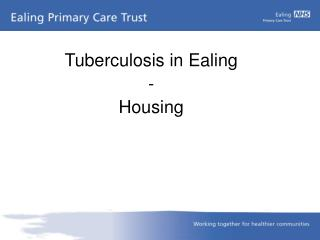 Tuberculosis in Ealing - Housing