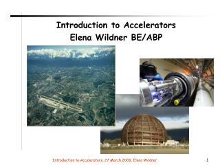 Introduction to Accelerators Elena Wildner BE/ABP