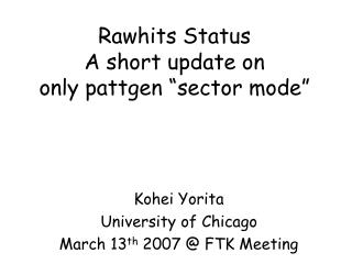 "Rawhits Status A short update on only pattgen ""sector mode"""