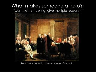 What makes someone a hero? (worth remembering; give multiple reasons)