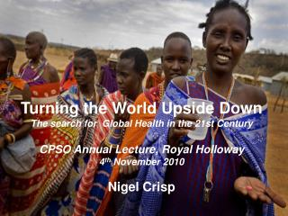 Turning the World Upside Down The search for  Global Health in the 21st Century