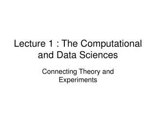 Lecture 1 : The Computational and Data Sciences