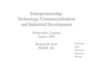 Entrepreneurship, Technology Commercialization and Industrial Development Montevideo, Uruguay August, 2003 Richard M. St