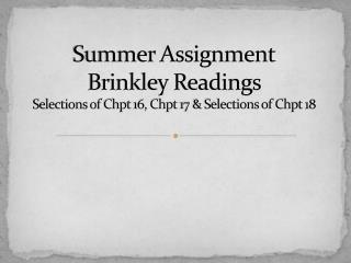 Summer Assignment Brinkley Readings  Selections of  Chpt  16,  Chpt  17 & Selections of  Chpt  18