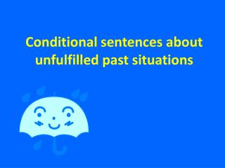 Conditional sentences about unfulfilled past situations