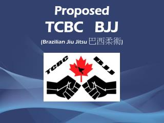 Proposed TCBC   BJJ (Brazilian Jiu Jitsu 巴西柔術 )