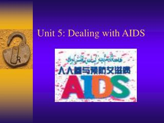 Unit 5: Dealing with AIDS