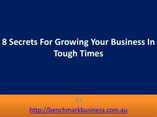 8 Secrets For Growing Your Business In Tough Times