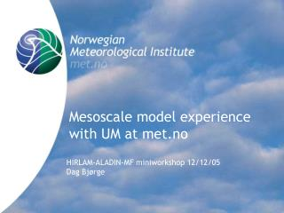 Mesoscale model experience with UM at met.no