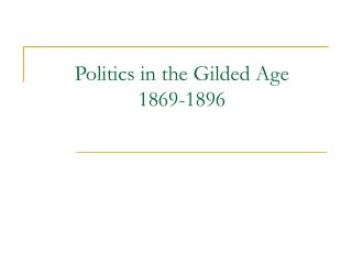 Politics in the Gilded Age 1869-1896