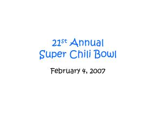 21 st  Annual Super Chili Bowl