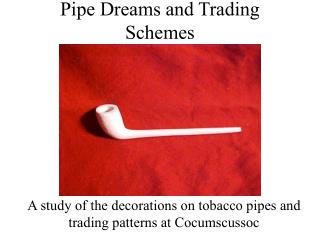 Pipe Dreams and Trading Schemes