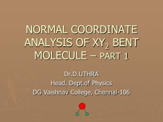 NORMAL COORDINATE ANALYSIS OF XY 2  BENT MOLECULE –  PART 1