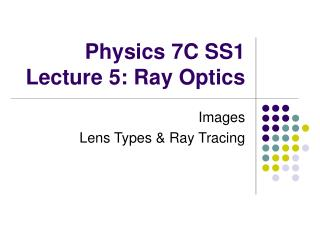 Physics 7C SS1 Lecture 5: Ray Optics