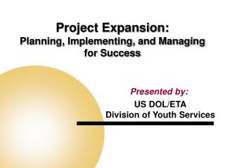 Project Expansion:   Planning, Implementing, and Managing for Success