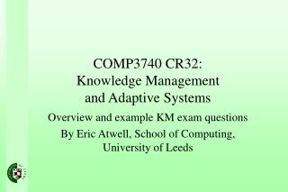 COMP3740 CR32: Knowledge Management  and Adaptive Systems