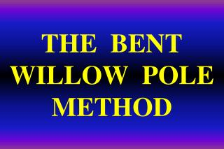 THE  BENT  WILLOW  POLE  METHOD