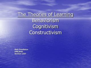 The Theories of Learning Behaviorism Cognitivism Constructivism