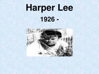 Harper Lee 1926 -