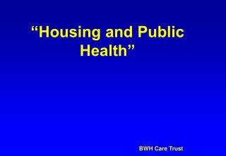 """Housing and Public Health"""