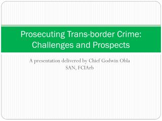 Prosecuting Trans-border  Crime: Challenges and Prospects