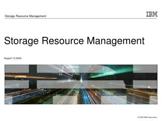 Storage Resource Management August 13,2009