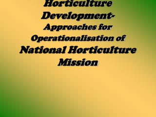 Horticulture Development- Approaches for  Operationalisation of National Horticulture Mission