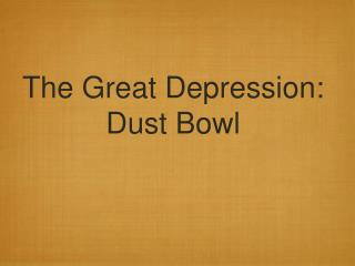 The Great Depression:         Dust Bowl